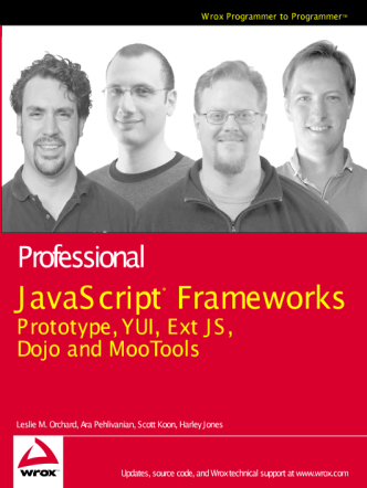 Leslie M. Orchard, Ara Pehlivanian, Scott Koon, Harley Jones - Professional JavaScript Frameworks - Prototype,YUI, ExtJS, Dojo and MooTools (Wrox Programmer to Programmer) - 2009