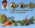 Wang X. - L'ABC de la sculpture sur fruits et legumes  - 2001