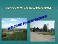 WELCOME TO BERYOZOVKA!