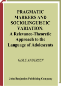 Gisle Andersen - Pragmatic Markers and Sociolinguistic Variation- A Relevance-Theoretic Approach to the Language of Adolescents (Pragmatics and Beyond New Series) (2001)