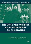 Matthew Schneider - The Long and Winding Road from Blake to the Beatles (Nineteenth-Century Major Lives and Letters) (2008)