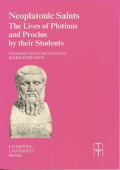 Mark Edwards - Neoplatonic Saints- The Lives of Plotinus and Proclus by their Students (Liverpool University Press - Translated Texts for Historians) (2001 Liverpool Univer