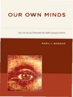 Radu J. Bogdan - Our Own Minds- Sociocultural Grounds for Self-Consciousness (Bradford Books) (2010 The MIT Press)