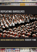 Robert Fink - Repeating Ourselves- American Minimal Music as Cultural Practice (2005)
