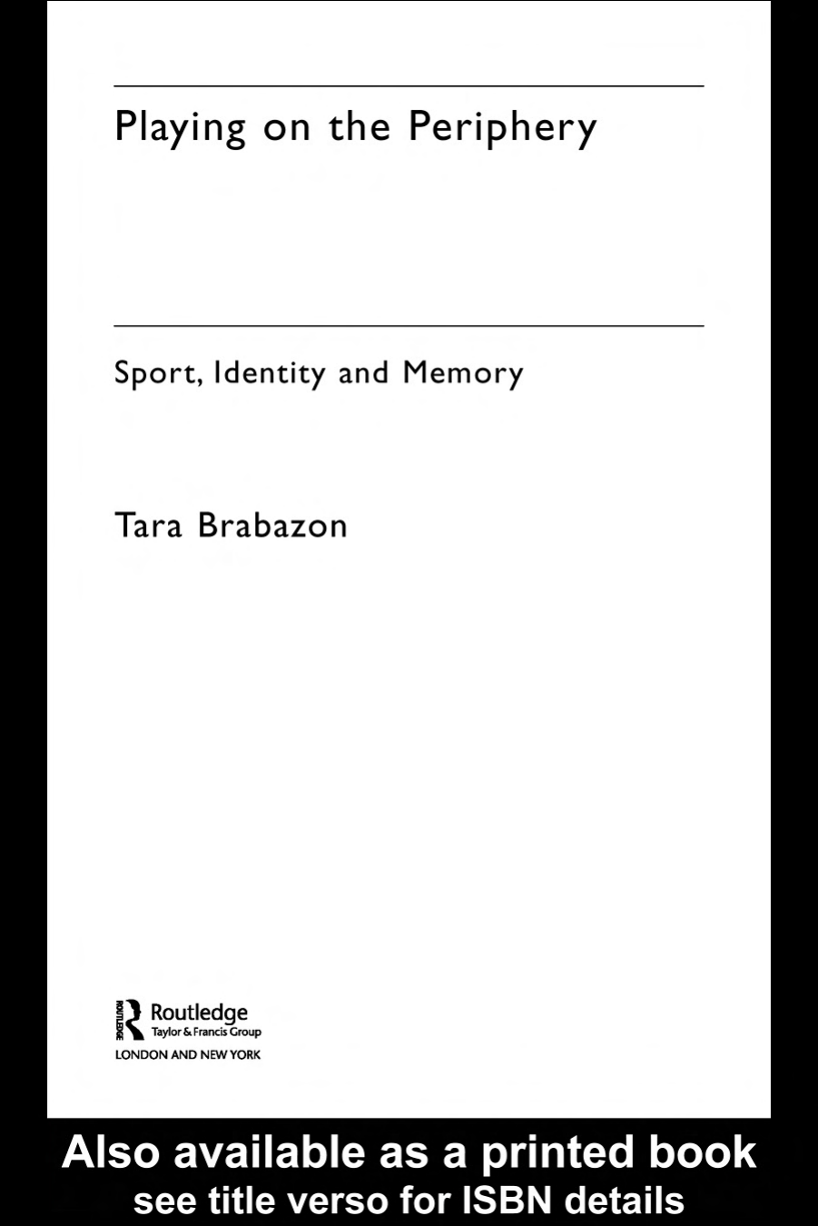666b9a2de120e Tara Brabazon - Playing on the Periphery- Sport Identity and Memory (Sport  in the Global Society) (2006)