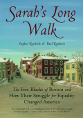 Paul Kendrick Stephen Kendrick - Sarahs Long Walk- The Free Blacks of Boston and How Their Struggle for Equality Changed America (2006)