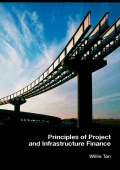 Willie Tan - Principles of Project and Infrastructure Finance (2007 Spon Press)