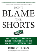 Robert Sloan - Dont Blame the Shorts- Why Short Sellers Are Always Blamed for Market Crashes and How History Is Repeating Itself (2009)