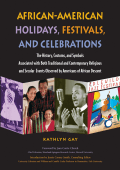 Kathlyn Gay - African-American Holidays Festivals And Celebrations- The History Customs and Symbols Associated With Both Traditional and Contemporary Religious and ... Ev