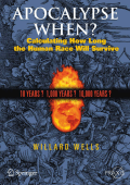 Willard Wells - Apocalypse When-- Calculating How Long the Human Race Will Survive (Springer Praxis Books   Popular Science) (2009)