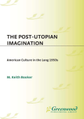 M. Keith Booker - The Post-Utopian Imagination- American Culture in the Long 1950s (2002)