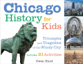Owen Hurd - Chicago History for Kids- Triumphs and Tragedies of the Windy City Includes 21 Activities (For Kids series) (2007)