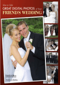 How to Take Great Digital Photos of Your Friend;s Wedding.-Patrick Rice