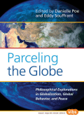 [Value Inquiry Book] Danielle Poe  Eddy Souffrant - Parceling the Globe; Philosophical Explorations in Globalization  Global Behavior  and Peace. (2008  Rodopi)