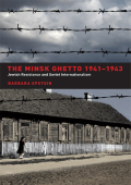 Barbara Epstein - The Minsk Ghetto 1941-1943- Jewish Resistance and Soviet Internationalism (2008  University of California Press)