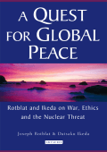 Joseph Rotblat  Daisaku Ikeda - A Quest for Global Peace- Rotblat and Ikeda on War  Ethics and the Nuclear Threat (2006  I. B. Tauris)