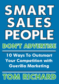 Tom Richard - Smart Sales People Dont Advertise- 10 Ways To Outsmart Your Competition With Guerilla Marketing (2006  Lulu.com)