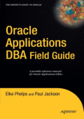 [Experts Voice in Oracle] Elke Phelps  Paul Jackson - Oracle Applications DBA Field Guide (2006  Apress).pdf
