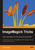 Sohail Salehi - ImageMagick Tricks- Web Image Effects from the Command Line and PHP (2006  Packt Publishing).pdf