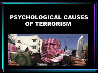 PSYCHOLOGICAL CAUSES OF TERRORISM.