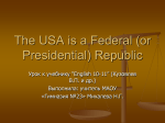 The USA is a Federal (or Presidential) Republic