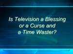 Is Television a Blessing or a Curse?