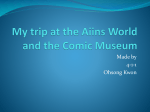 My trip at the Aiins World and the Comic Museum