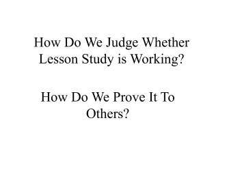 How Do We Judge Whether Lesson Study is Working?
