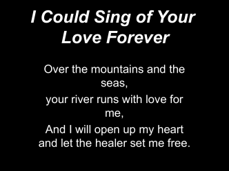 I Could Sing Of Your Love Forever 1