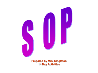 Prepared by Mrs. Singleton 1 st Day Activities S OP