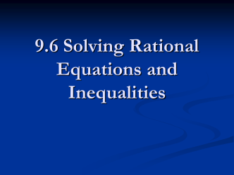 9.6 Solving Rational Equations and Inequalities