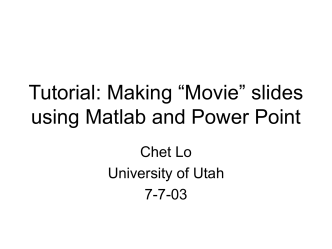 "Tutorial: Making ""Movie"" slides using Matlab and"