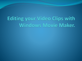 Editing your Video Clips with Windows Movie Maker.