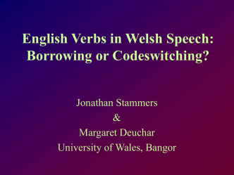English Verbs in Welsh Speech: Borrowing or