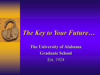 The Key to Your Future… - Graduate School