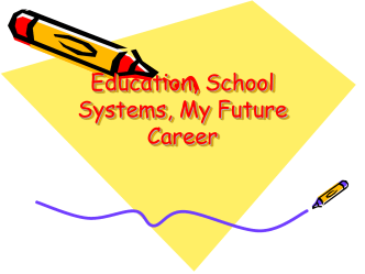 Education, School Systems, My Future Career