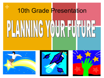 10th Grade Presentation: Planning for Your Future