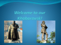 Khabarovsk is my native town