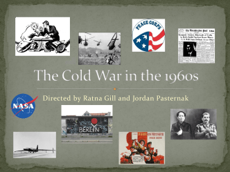 The Cold War in the 1960s - Ratna Gill and Jordan Pasternak