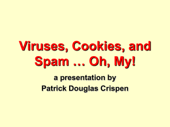 Viruses, Cookies, and Spam …Oh, My!