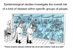 Epidemiological studies investigate the overall risk of a