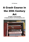 801.A crash course in the 20th century art a guide to understanding and enjoying modern and contemporary art