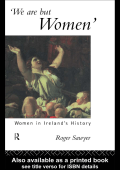 Dr Roger Sawyer - We Are But Women- Women in Irelands History (1993)