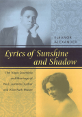 Eleanor Alexander - Lyrics of Sunshine and Shadow- The Tragic Courtship and Marriage of Paul Laurence Dunbar and Alice Ruth Moore (2002)