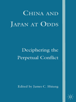James C. Hsiung - China and Japan at Odds- Deciphering the Perpetual Conflict (2007)