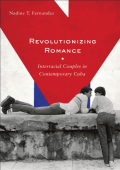 Nadine T. Fernandez - Revolutionizing Romance- Interracial Couples in Contemporary Cuba (2010)
