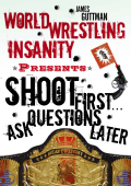 James Guttman - World Wrestling Insanity Presents- Shoot First . . . Ask Questions Later (2008)