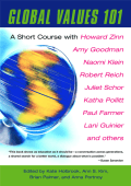 Kate Holbrook Ann S. Kim Brian Palmer Anna Portnoy (Editors) - Global Values 101- A Short Course with Howard Zinn Amy Goodman Naomi Klein Robert Reich Juliet Schor K