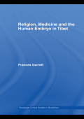 [Critical Studies in Buddhism] Frances Garrett - Religion Medicine and the Human Embryo in Tibet (Routledge Critical Studies in Buddhism) (2008 Routledge)
