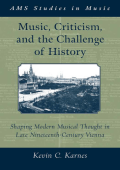 Kevin Karnes - Music Criticism and the Challenge of History- Shaping Modern Musical Thought in Late Nineteenth Century Vienna (Ams Stu Music) (2008)
